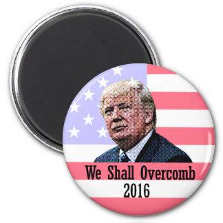 We Shall Overcomb Trump America 2 Inch Round Magnet