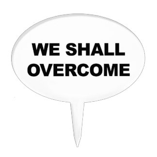 WE SHALL OVERCOME CAKE TOPPER