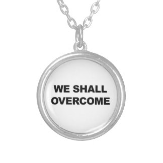 WE SHALL OVERCOME SILVER PLATED NECKLACE