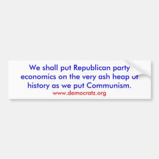We shall put Republican party economics on a heap. Bumper Sticker