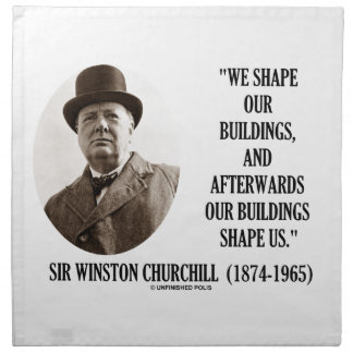 We Shape Buildings Afterwards Buildings Churchill Napkin
