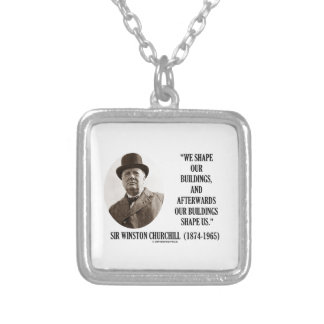 We Shape Buildings Afterwards Buildings Churchill Silver Plated Necklace