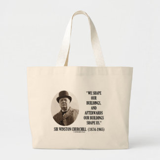 We Shape Our Buildings (Winston Churchill Quote) Large Tote Bag
