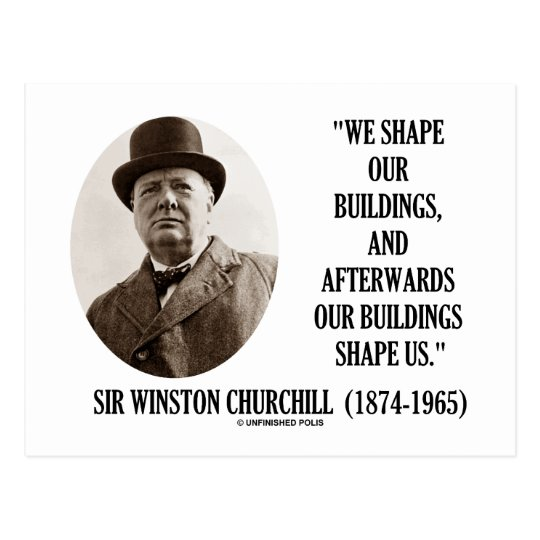 We Shape Our Buildings (Winston Churchill Quote) Postcard