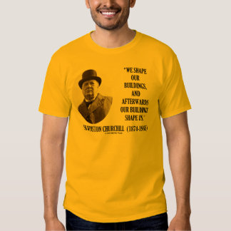 We Shape Our Buildings (Winston Churchill Quote) T-shirts