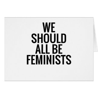 WE SHOULD ALL BE FEMINISTS CARD