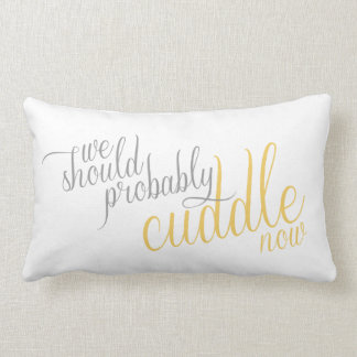 We Should Probably Cuddle Now Throw Pillow