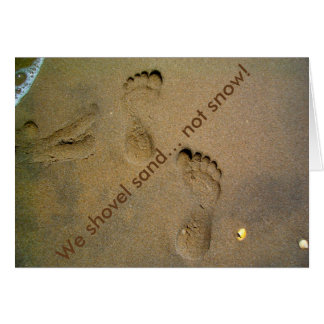 We Shovel Sand Not Snow - Footprints in the Sand Card