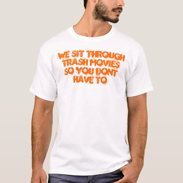 WE SIT THROUGH TRASH MOVIES SO YOU DONT HAVE TO T-Shirt