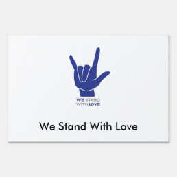 We Stand With Love Yard Sign