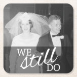 """We Still Do - Wedding Anniversary with Photo Square Paper Coaster<br><div class=""""desc"""">A picture template for an old photo or a new one! Perfect gift for parents or grandparents. A keepsake that you can customize.</div>"""