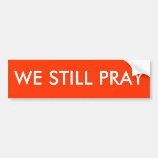 WE STILL PRAY CAR BUMPER STICKER