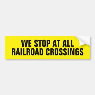 We stop at all railroad crossings Bumper Sticker