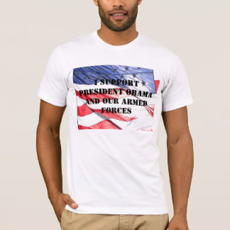 We Support Our President and Our Troops T-Shirt