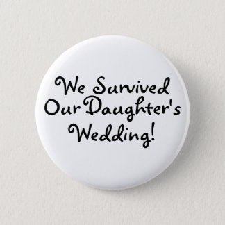 We Survived Our Daughters Wedding Button