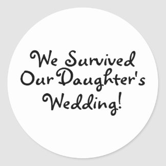 We Survived Our Daughters Wedding Classic Round Sticker
