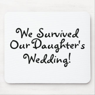 We Survived Our Daughters Wedding Mouse Pad