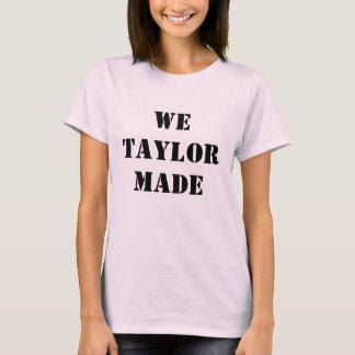We taylor made T-Shirt