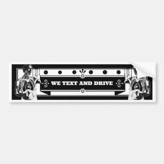 We Text And Drive Bumper Sticker