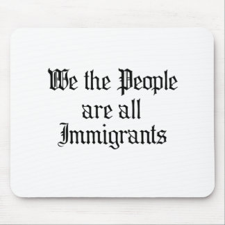 We the people are all immigrants mouse pads