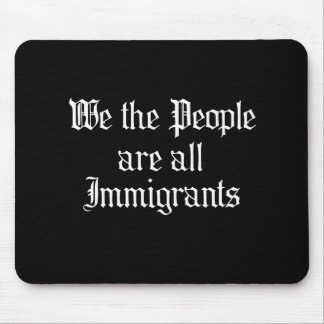 We the people are all immigrants - mousepads