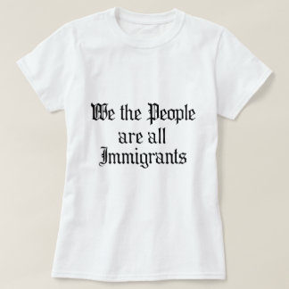 We the people are all immigrants.png T-Shirt