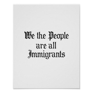We the people are all immigrants poster