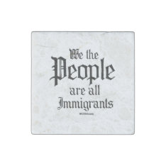 We The People Are All Immigrants Stone Magnet at Zazzle