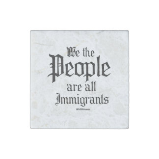 We the people are all immigrants stone magnet