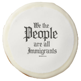 We the people are all immigrants sugar cookie