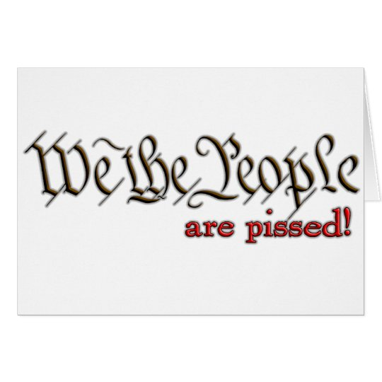 We the People... are pissed! Card