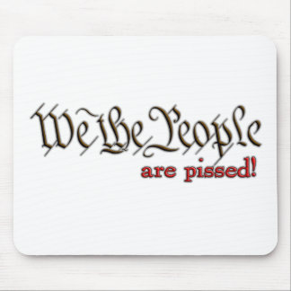 We the People... are pissed! Mouse Pad