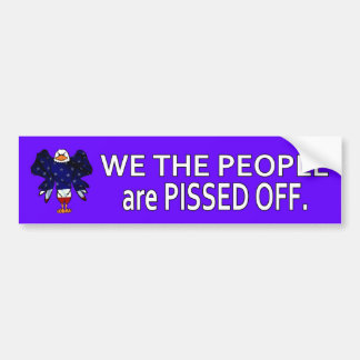 We The People are PISSED OFF Bumper Sticker