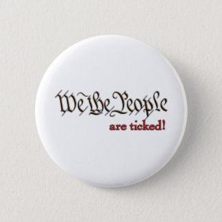 We the People... are ticked! Pinback Button