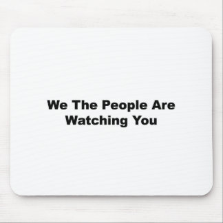 We The People Are Watching You Mouse Pad