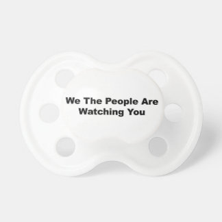 We The People Are Watching You Pacifier