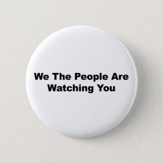 We The People Are Watching You Pinback Button