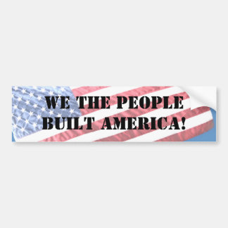 WE THE PEOPLE BUILT AMERICA!  BUMPER STICKER
