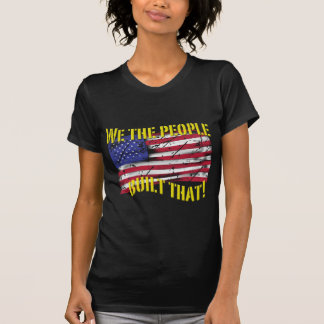 We the People Built That! Tee Shirt