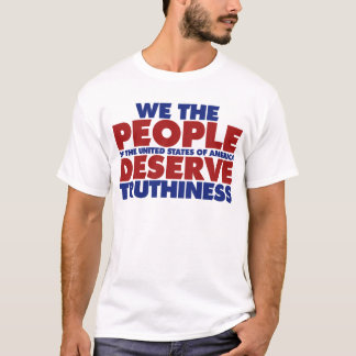 We the People deserve truthiness T-Shirt