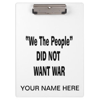 we the people did not want war black clipboard