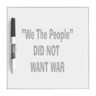 we the people did not want war black Dry-Erase board