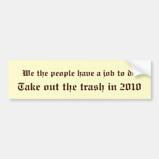 We the people have a job to do, Take out the tr... Bumper Stickers
