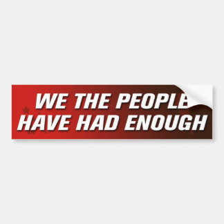 We The People Have Had Enough Bumper Sticker Car Bumper Sticker
