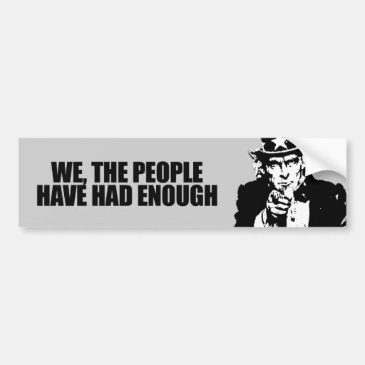 We the people have had enough bumper stickers