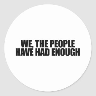 We the people have had enough classic round sticker