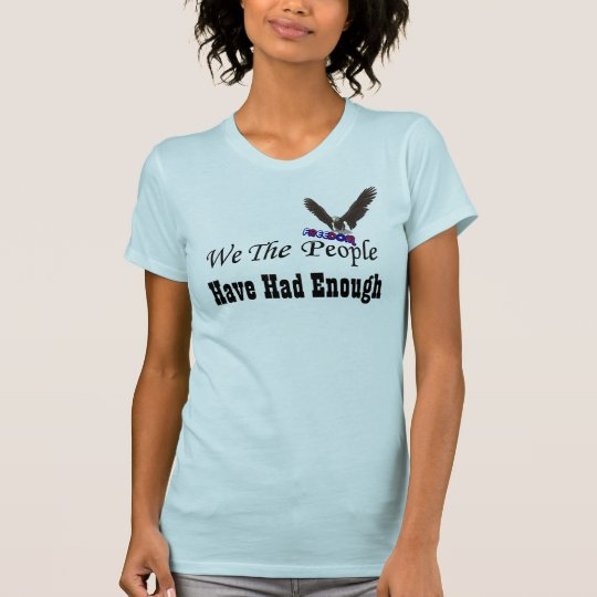 We The People Have Had Enough Political T-Shirt