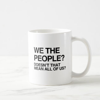 WE THE PEOPLE MEANS ALL OF US CLASSIC WHITE COFFEE MUG