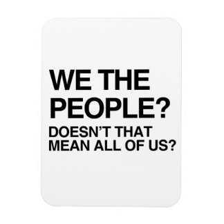 WE THE PEOPLE MEANS ALL OF US VINYL MAGNET