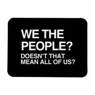 WE THE PEOPLE MEANS ALL OF US FLEXIBLE MAGNETS